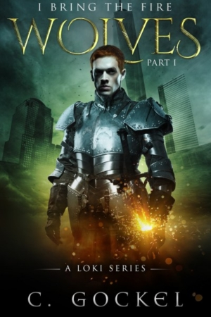 Wolves: I Bring the Fire Part I (A Loki Series) by C. Gockel